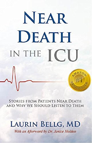 Near Death in the ICU: Stories from Patients Near Death and Why We Should Listen to Them by Laurin Bellg MD