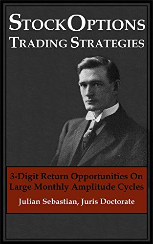 Stock Options Trading Strategies: 3-Digit Return Opportunities On Large Monthly Amplitude Cycles by  Julian Sebastian
