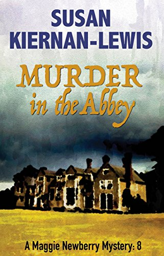 Murder in the Abbey: Book 8 of the Maggie Newberry Mysteries by Susan Kiernan-Lewis