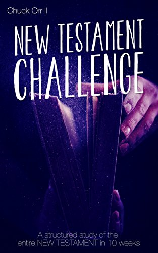 New Testament Challenge: A Structured Study of the Entire New Testament in 10 Weeks by Chuck Orr II