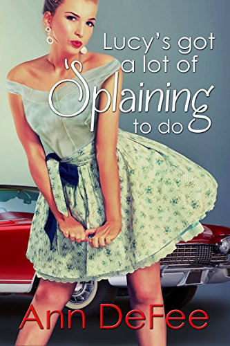 Lucy's Got A Lot Of 'Splaining To Do by Ann DeFee