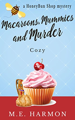 Macaroons, Mummies and Murder: A Cozy Mystery (HoneyBun Shop Mysteries Book 4) by M.E. Harmon