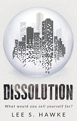 Dissolution: A Dystopian Novella by Lee S. Hawke
