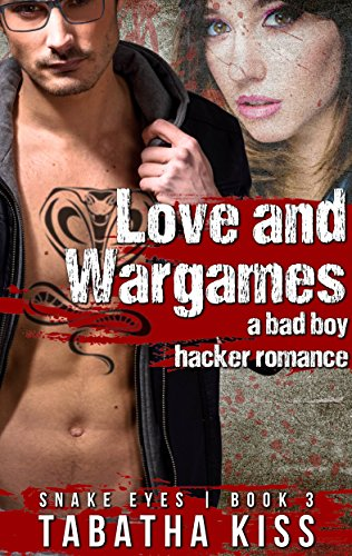 Love and Wargames: A Bad Boy Hacker Romance by Tabatha Kiss