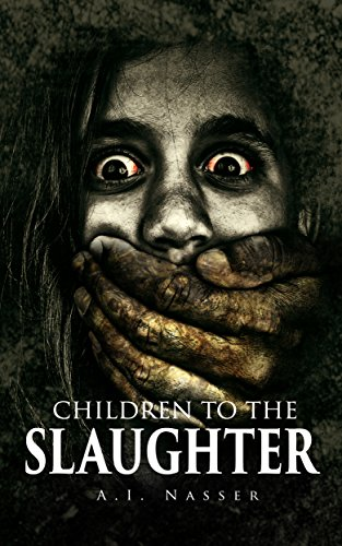 Children To The Slaughter (Slaughter Series Book 1) by A.I. Nasser
