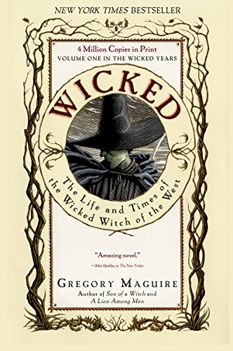 Wicked: Life and Times of the Wicked Witch of the West (Wicked Years Book 1) by Gregory Maguire