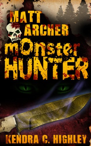 Matt Archer: Monster Hunter (Matt Archer #1) by Kendra C. Highley