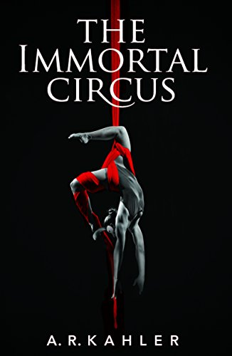 The Immortal Circus (Cirque des Immortels Book 1) by A. R. Kahler