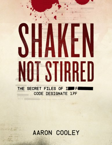 SHAKEN, NOT STIRRED (The Secret Files of I__ F______, Code Designate 17F) by Aaron Cooley