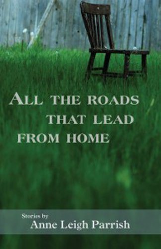 All the Roads That Lead From Home by Anne Leigh Parrish