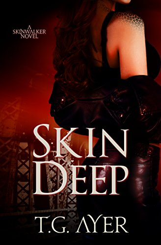 Skin Deep (A SkinWalker Novel #1) (DarkWorld: SkinWalker) by T.G. Ayer