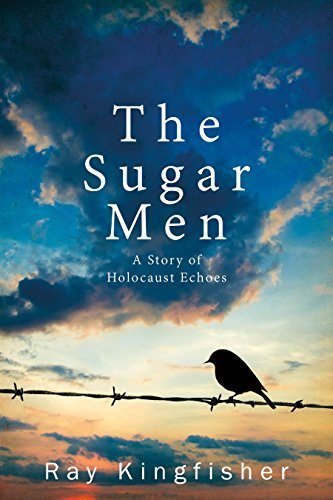 The Sugar Men - A Story of Holocaust Echoes by Ray Kingfisher