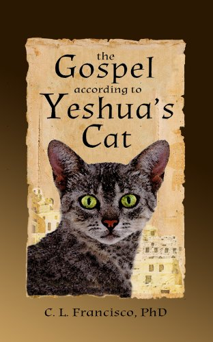 The Gospel According to Yeshua's Cat (Yeshua's Cats Book 1) by C. L. Francisco