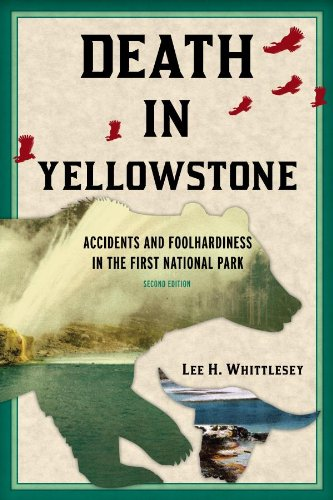 Death in Yellowstone: Accidents and Foolhardiness in the First National Park by Lee H. Whittlesey