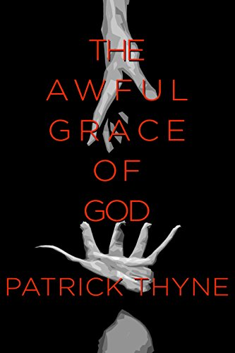 The Awful Grace of God: A Memoir of Faith, Death, and the Survival of Hope by Patrick Thyne