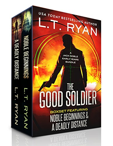 The Good Soldier: Jack Noble Early Years Bundle (Noble Beginnings & A Deadly Distance) by L.T. Ryan