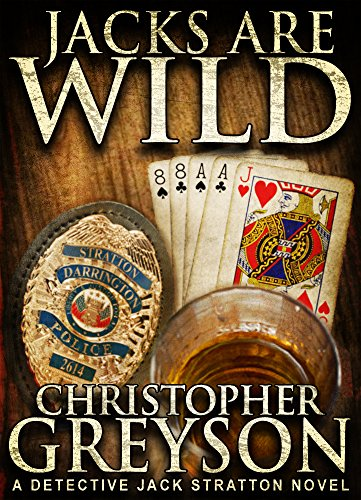 JACKS ARE WILD (Detective Jack Stratton Mystery Thriller Series Book 3) by Christopher Greyson