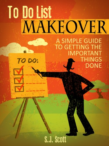 To-Do List Makeover: A Simple Guide to Getting the Important Things Done (Productive Habits Book 2) by S.J. Scott