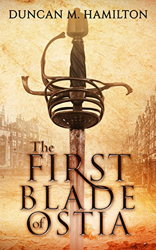 The First Blade of Ostia by Duncan M. Hamilton