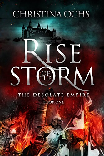 Rise of the Storm (The Desolate Empire Book 1) by Christina Ochs