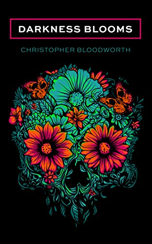 Darkness Blooms by Christopher Bloodworth