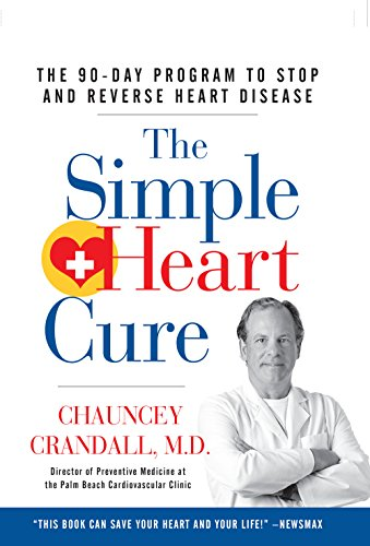 The Simple Heart Cure: The 90-Day Program to Stop and Reverse Heart Disease by Chauncey Crandall