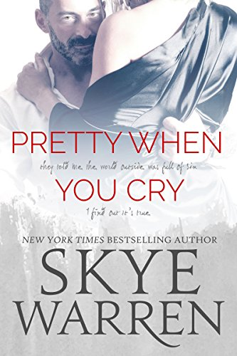 Pretty When You Cry: A Dark Romance Novel by Skye Warren