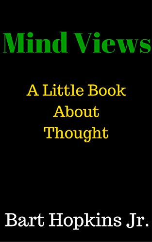Mind Views: A Little Book About Thought by Bart Hopkins Jr.