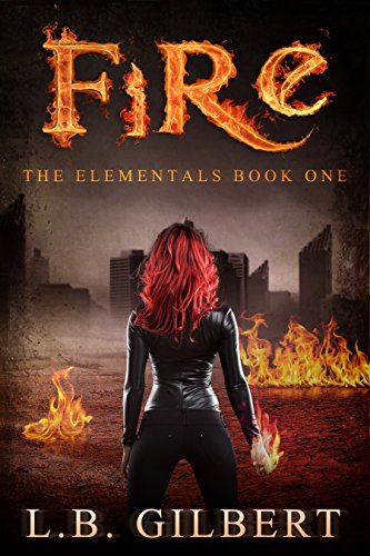 Fire: The Elementals Book One by L.B. Gilbert