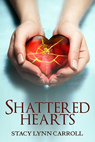 Shattered Hearts by Stacy Lynn Carroll