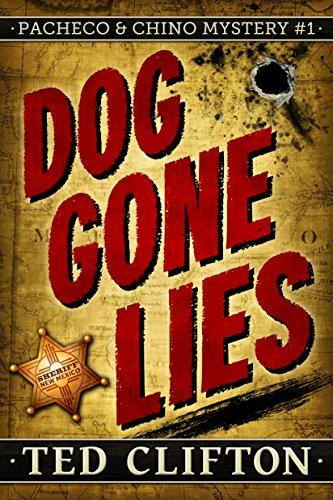 Dog Gone Lies (Pacheco & Chino Mysteries Book 1) by Ted Clifton