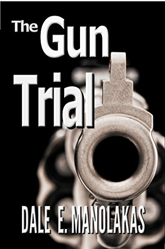 The Gun Trial: A Legal Thriller (Sophia Christopoulos Series Book 2) by Dale E. Manolakas