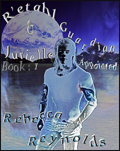 R'etahl and Jurielle, Book 1, Guardian Appointed by Rebecca Reynolds