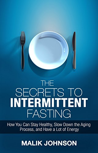 The Secrets to Intermittent Fasting by Malik Johnson