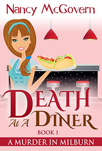 Death At A Diner: A Culinary Cozy Mystery (A Murder In Milburn Book 1) by Nancy McGovern