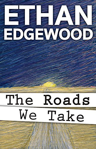 The Roads We Take by Ethan Edgewood