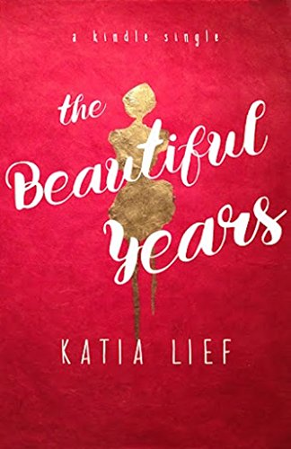 The Beautiful Years by Katia Lief