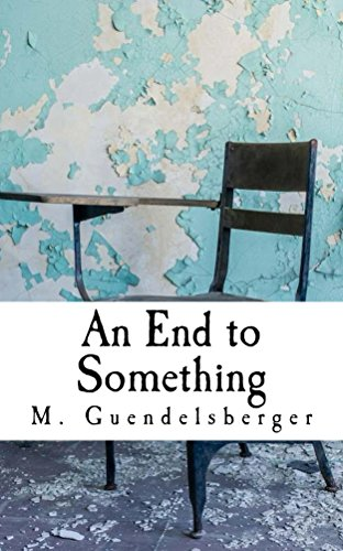 An End to Something by M. Guendelsberger