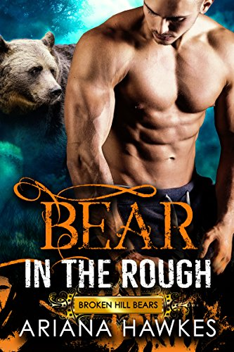 Bear in the Rough: Bear Shifter Romance (Broken Hill Bears Book 1) by Ariana Hawkes