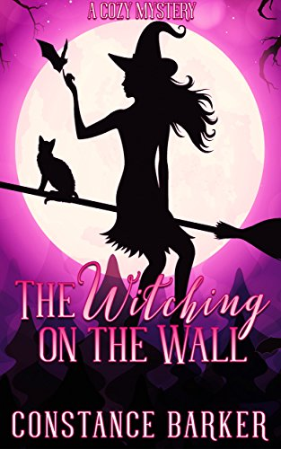 The Witching on the Wall: A Cozy Mystery (The Witchy Women of Coven Grove Book 1) by Constance Barker