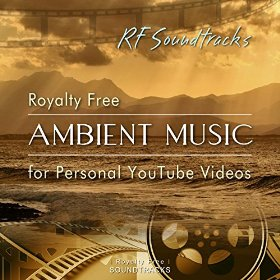 Royalty Free Ambient Music for Personal YouTube Videos by RF Soundtracks