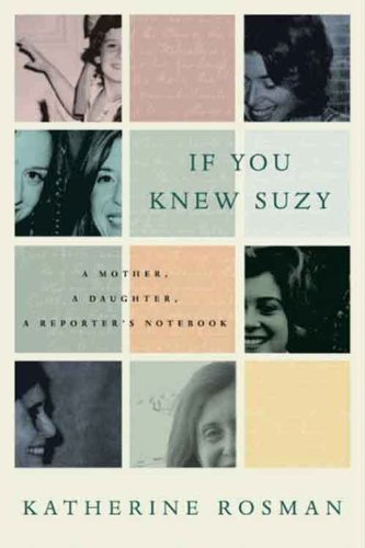 If You Knew Suzy: A Mother, a Daughter, a Reporter's Notebook by Katherine Rosman