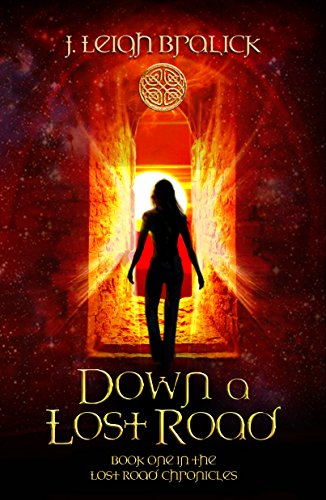 Down A Lost Road (Lost Road Chronicles Book 1) by J. Leigh Bralick
