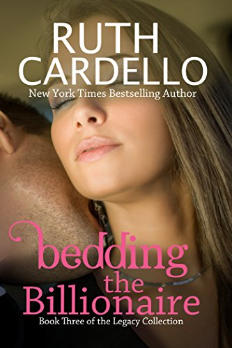 Bedding the Billionaire (Book 3) (Legacy Collection) by Ruth Cardello