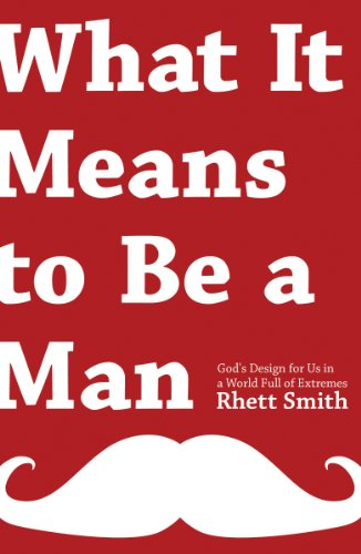 What it Means to be a Man: God's Design for Us in a World Full of Extremes by Rhett Smith