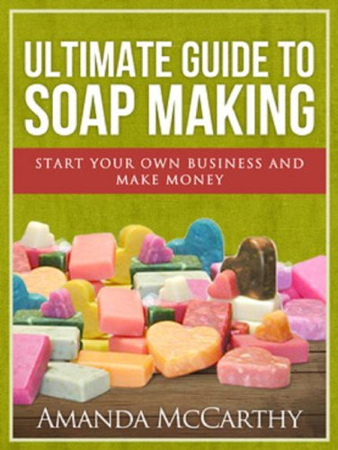 Ultimate Guide To Soap Making by Amanda McCarthy