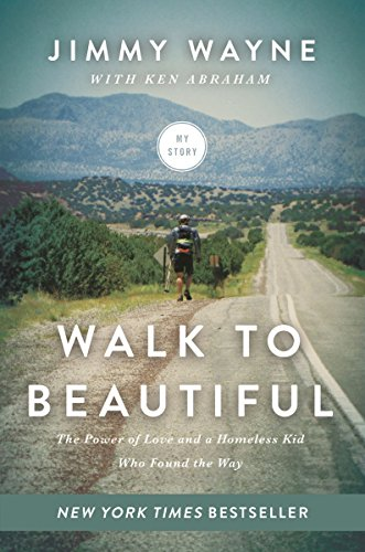 Walk to Beautiful: The Power of Love and a Homeless Kid Who Found the Way by Mr. Jimmy Wayne