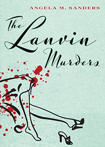 The Lanvin Murders (Vintage Clothing Mysteries Book 1) by Angela M. Sanders