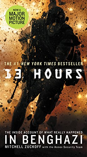 13 Hours: The Inside Account of What Really Happened In Benghazi by Mitchell Zuckoff with the Annex Security Team