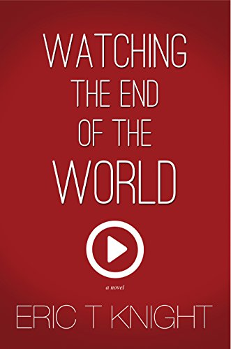 Watching the End of the World by Eric T Knight
